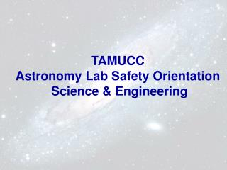 TAMUCC  Astronomy Lab Safety Orientation   Science & Engineering