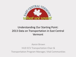 Understanding Our Starting Point:  2013 Data on Transportation in East Central Vermont