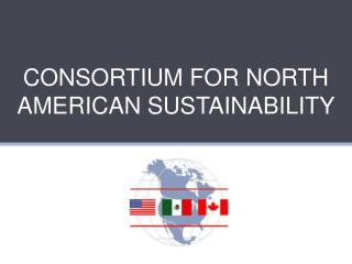 CONSORTIUM FOR NORTH AMERICAN SUSTAINABILITY