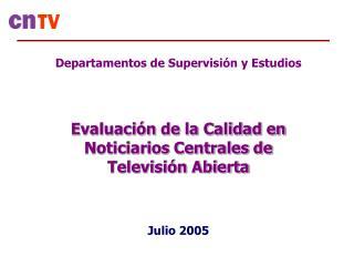 Departamentos de Supervisión y Estudios Evaluación de la Calidad en Noticiarios Centrales de