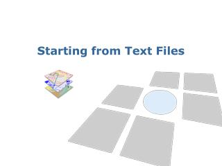 Starting from Text Files