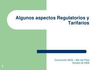 Algunos aspectos Regulatorios y Tarifarios