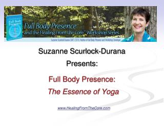 Suzanne Scurlock-Durana  Presents: Full Body Presence: The Essence of Yoga