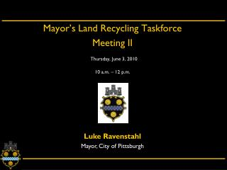 Mayor's Land Recycling Taskforce  Meeting II Thursday, June 3, 2010 10 a.m. – 12 p.m.