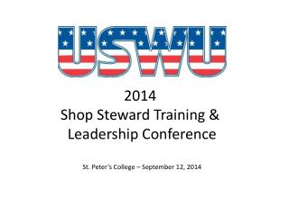 2014  Shop Steward Training &  Leadership Conference St. Peter's College – September 12, 2014