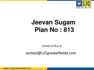 Jeevan Sugam         Plan No : 813 Contact to Buy at contact@LICgreaterNoida