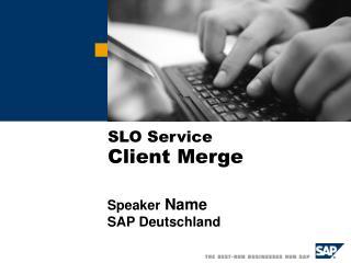 SLO Service  Client Merge