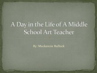 A Day in the Life of A Middle School Art Teacher