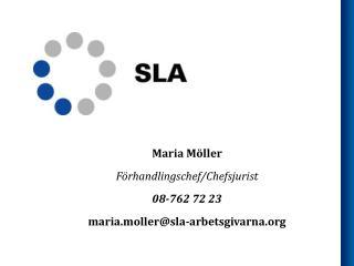 Maria Möller Förhandlingschef/Chefsjurist 08-762 72 23 maria.moller@sla-arbetsgivarna