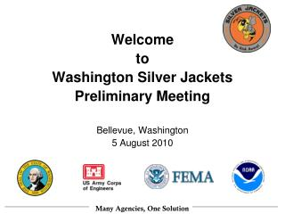 Welcome  to  Washington Silver Jackets Preliminary Meeting Bellevue, Washington 5 August 2010