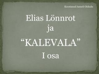Elias L�nnrot ja �KALEVALA� I osa