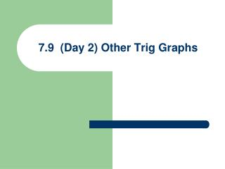 7.9  (Day 2) Other Trig Graphs