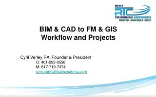 BIM & CAD to FM & GIS Workflow and Projects 	Cyril Verley RA,	Founder & President O: 401-293-0550