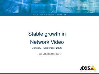 Stable growth in  Network Video  January - September 2006