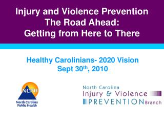 Injury and Violence Prevention  The Road Ahead: Getting from Here to There
