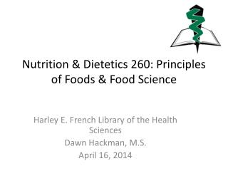 Nutrition & Dietetics 260: Principles of Foods & Food Science
