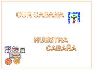 OUR CABANA      NUESTRA CABAÑA