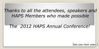 Thanks to all the attendees, speakers and HAPS Members who made possible