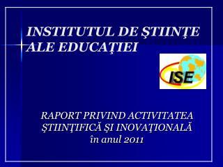 RAPORT PRIVIND ACTIVITATEA  Ş TIINŢIFICĂ ŞI INOVAŢIONALĂ în anul 2011