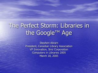 The Perfect Storm: Libraries in the Google� Age
