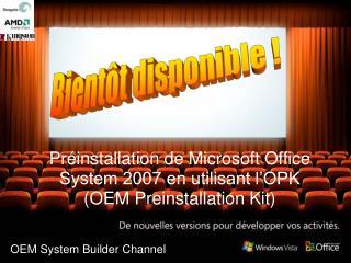 Pr installation de Microsoft Office System 2007 en utilisant l OPK OEM Preinstallation Kit