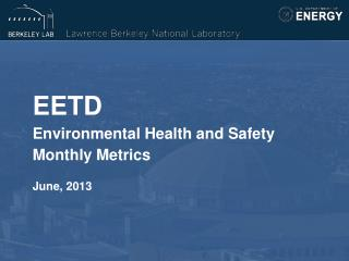 EETD Environmental Health and Safety  Monthly Metrics June, 2013