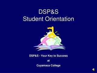 DSP&S  Student Orientation