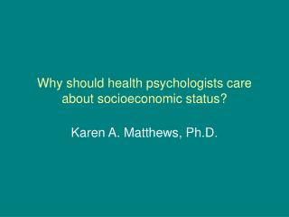 Why should health psychologists care about socioeconomic status?