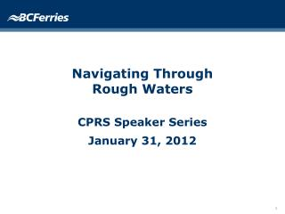 Navigating Through Rough Waters CPRS Speaker Series January 31, 2012