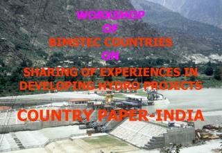 WORKSHOP  OF  BIMSTEC COUNTRIES ON SHARING OF EXPERIENCES IN DEVELOPING HYDRO PROJECTS
