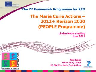 The 7th Framework Programme for RTD     The Marie Curie Actions    2012 Horizon 2020 PEOPLE Programme  Lindau Nobel meet