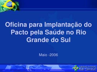 Oficina para Implanta��o do Pacto pela Sa�de no Rio Grande do Sul Maio -2006