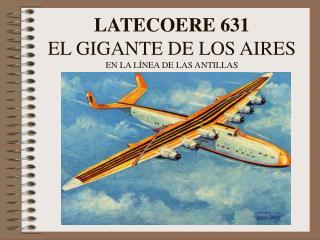 LATECOERE 631 EL GIGANTE DE LOS AIRES EN LA LÍNEA DE LAS ANTILLAS