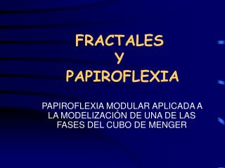 FRACTALES  Y  PAPIROFLEXIA