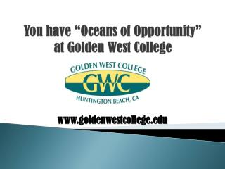 "You have ""Oceans of Opportunity"" at Golden West College"