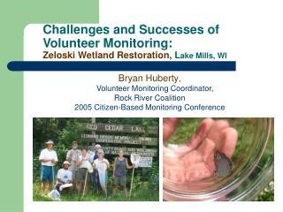 Challenges and Successes of Volunteer Monitoring: Zeloski Wetland Restoration,  L ake Mills, WI