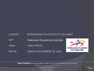 CLIENTE:            FEDERACIÓN ECUESTRE DE COLOMBIA REF   Federación Ecuestre de Colombia