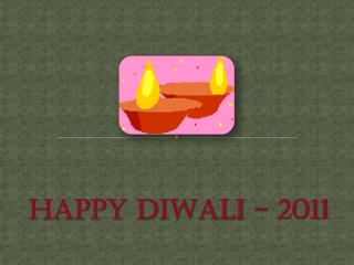 HAPPY DIWALI - 2011