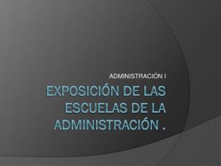 Exposición de las escuelas de la administración .