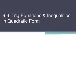 6.6  Trig Equations & Inequalities in Quadratic Form