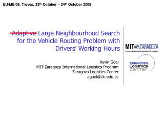 Asvin Goel MIT-Zaragoza International Logistics Program Zaragoza Logistics Center agoel@zlc.es