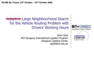 Asvin Goel MIT-Zaragoza International Logistics Program Zaragoza Logistics Center agoel@zlc.es