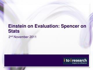 Einstein on Evaluation: Spencer on Stats