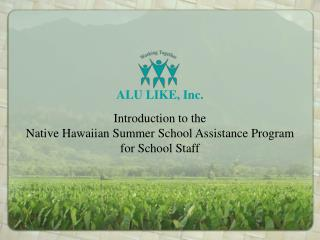 Introduction to the Native Hawaiian Summer School Assistance Program  for School Staff