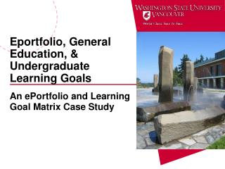 Eportfolio, General Education, & Undergraduate Learning Goals