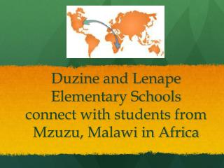 Duzine  and Lenape Elementary Schools connect with students from Mzuzu , Malawi in Africa