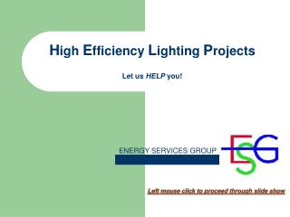 H igh  E fficiency  L ighting  P rojects Let us  HELP  you!