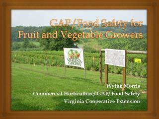 GAP/Food Safety for  Fruit and Vegetable  G rowers