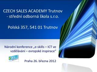 CZECH SALES ACADEMY Trutnov  - střední odborná škola s.r.o. Polská 357, 541 01 Trutnov