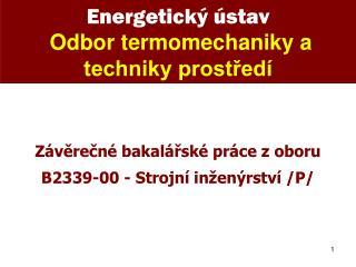 Energetick ý ústav Odbor termomechaniky a techniky prostředí